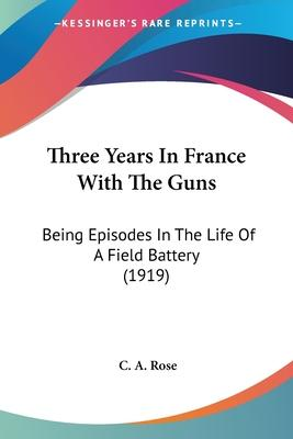 Three Years in France with the Guns