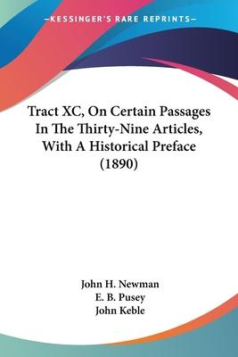 Tract XC, on Certain Passages in the Thirty-Nine Articles, with a Historical Preface (1890)