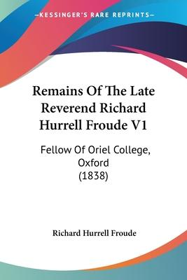 Remains of the Late Reverend Richard Hurrell Froude V1
