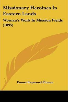 Missionary Heroines in Eastern Lands