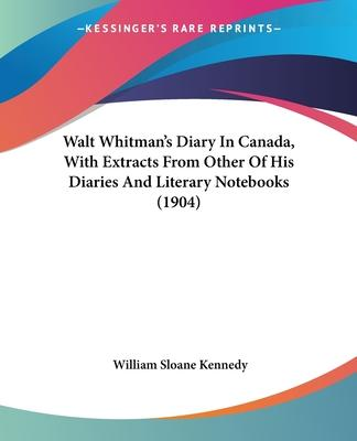 Walt Whitman's Diary in Canada, with Extracts from Other of His Diaries and Literary Notebooks (1904)