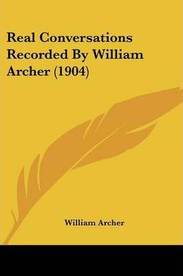 Real Conversations Recorded by William Archer (1904)