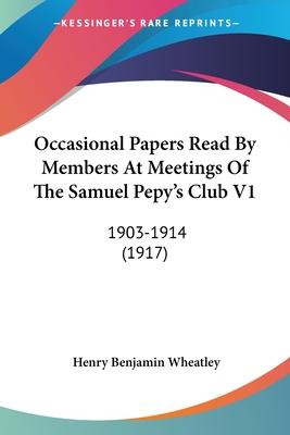 Occasional Papers Read by Members at Meetings of the Samuel Pepy's Club V1