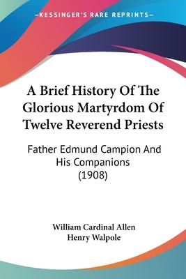 A Brief History of the Glorious Martyrdom of Twelve Reverend Priests