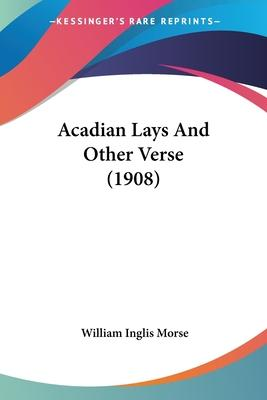 Acadian Lays and Other Verse (1908)