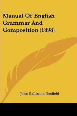 Manual of English Grammar and Composition (1898)
