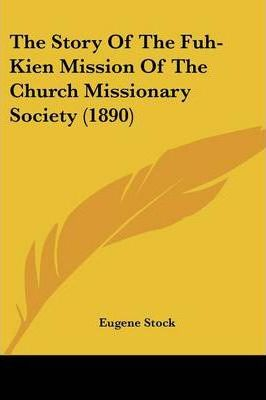The Story of the Fuh-Kien Mission of the Church Missionary Society (1890)