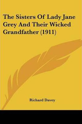 The Sisters of Lady Jane Grey and Their Wicked Grandfather