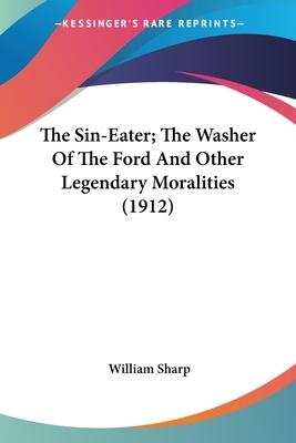 The Sin-Eater; The Washer of the Ford and Other Legendary Moralities (1912)