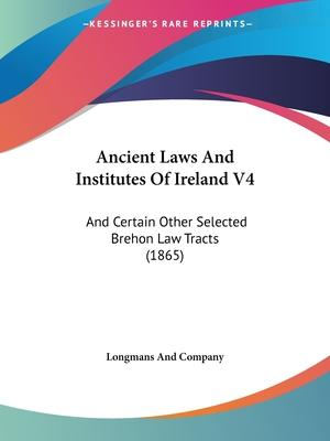 Ancient Laws and Institutes of Ireland V4