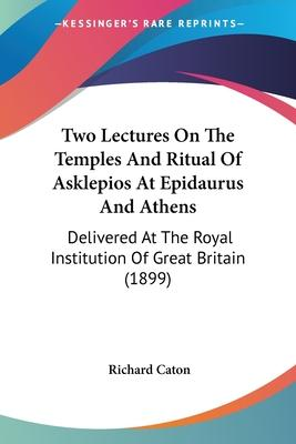 Two Lectures on the Temples and Ritual of Asklepios at Epidaurus and Athens
