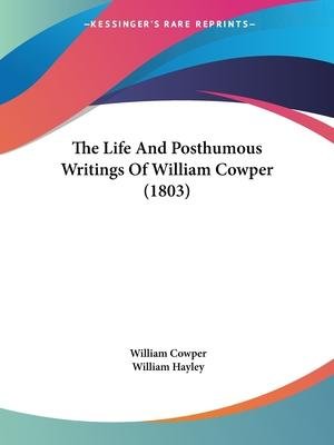 The Life and Posthumous Writings of William Cowper (1803)