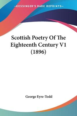Scottish Poetry of the Eighteenth Century V1 (1896)