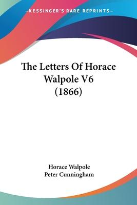 The Letters of Horace Walpole V6 (1866)