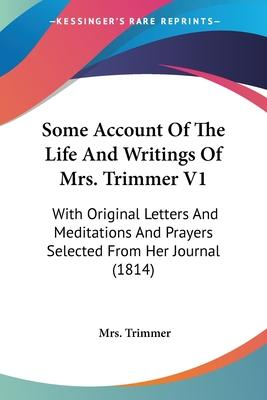 Some Account of the Life and Writings of Mrs. Trimmer V1