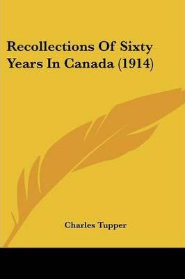 Recollections of Sixty Years in Canada (1914)