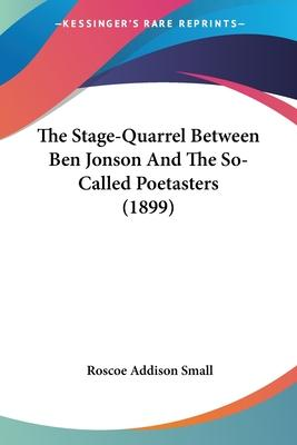 The Stage-Quarrel Between Ben Jonson and the So-Called Poetasters (1899)