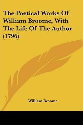 The Poetical Works of William Broome, with the Life of the Author (1796)