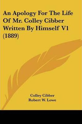 An Apology for the Life of Mr. Colley Cibber Written by Himself V1 (1889)