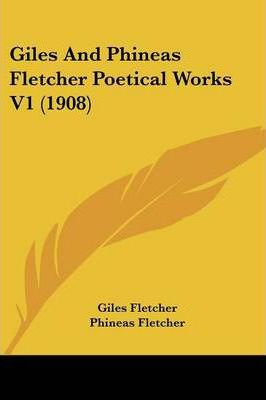 Giles and Phineas Fletcher Poetical Works V1 (1908)