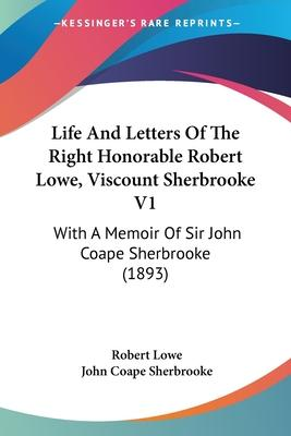 Life and Letters of the Right Honorable Robert Lowe, Viscount Sherbrooke V1