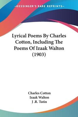 Lyrical Poems by Charles Cotton, Including the Poems of Izaak Walton (1903)