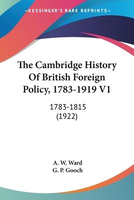 The Cambridge History of British Foreign Policy, 1783-1919 V1