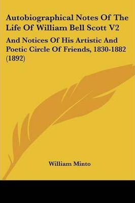 Autobiographical Notes of the Life of William Bell Scott V2