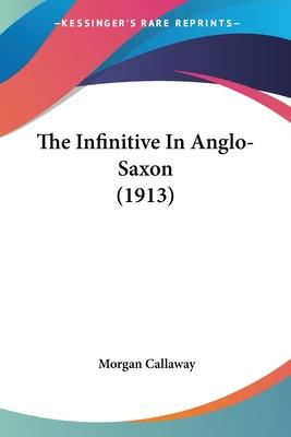 The Infinitive in Anglo-Saxon (1913)