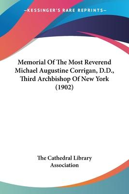 Memorial of the Most Reverend Michael Augustine Corrigan, D.D., Third Archbishop of New York (1902)