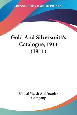 Gold and Silversmith's Catalogue, 1911 (1911)