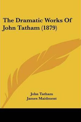 The Dramatic Works of John Tatham (1879)