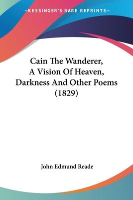 Cain the Wanderer, a Vision of Heaven, Darkness and Other Poems (1829)