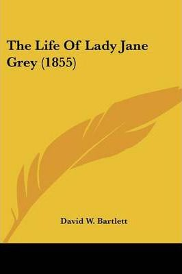 The Life of Lady Jane Grey (1855)