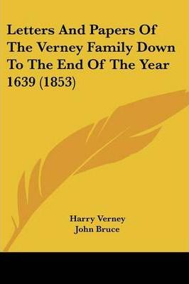 Letters and Papers of the Verney Family Down to the End of the Year 1639 (1853)