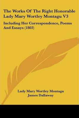 The Works of the Right Honorable Lady Mary Wortley Montagu V3