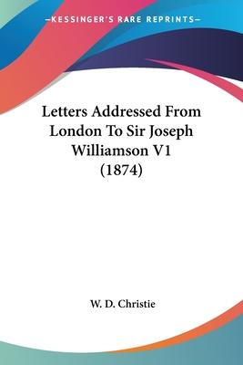 Letters Addressed from London to Sir Joseph Williamson V1 (1874)