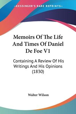 Memoirs of the Life and Times of Daniel de Foe V1