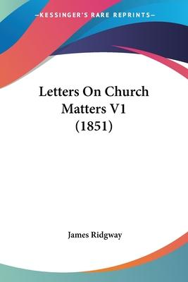 Letters on Church Matters V1 (1851)