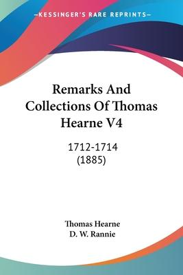 Remarks and Collections of Thomas Hearne V4