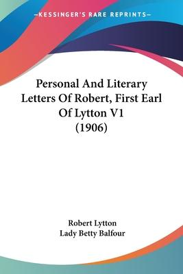 Personal and Literary Letters of Robert, First Earl of Lytton V1 (1906)