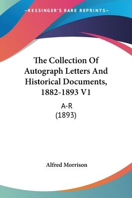 The Collection of Autograph Letters and Historical Documents, 1882-1893 V1