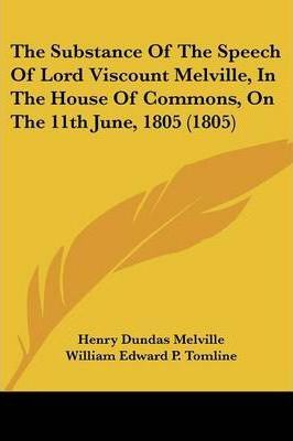 The Substance of the Speech of Lord Viscount Melville, in the House of Commons, on the 11th June, 1805 (1805)