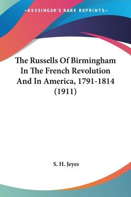 The Russells of Birmingham in the French Revolution and in America, 1791-1814 (1911)