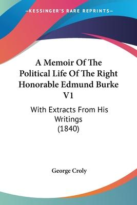A Memoir of the Political Life of the Right Honorable Edmund Burke V1
