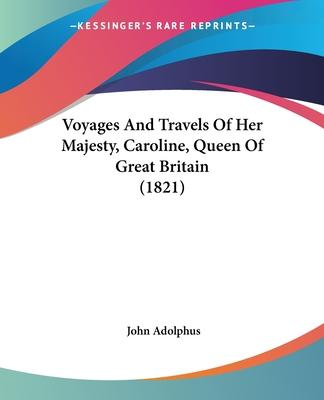 Voyages and Travels of Her Majesty, Caroline, Queen of Great Britain (1821)
