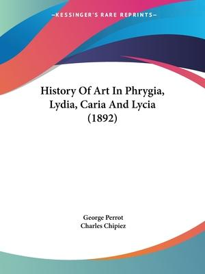 History of Art in Phrygia, Lydia, Caria and Lycia (1892)