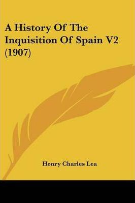 A History of the Inquisition of Spain V2 (1907)