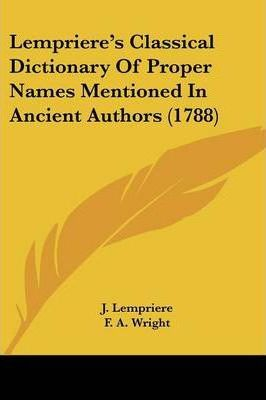 Lempriere's Classical Dictionary of Proper Names Mentioned in Ancient Authors (1788)