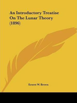 An Introductory Treatise on the Lunar Theory (1896)